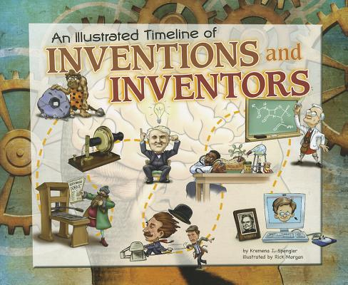 An Illustrated Timeline of Inventions and Inventors By Spengler, Kremena T./ Morgan, Rick (ILT)